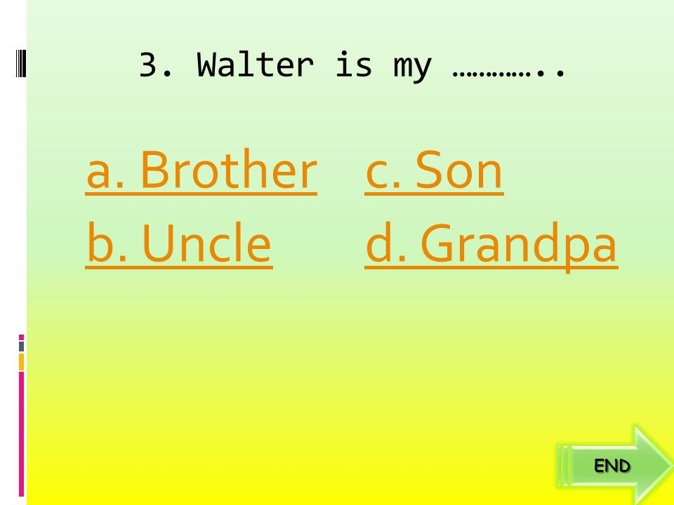2. My father's name is ……… a. Jack b. Walter c. Timmy d. Frank END
