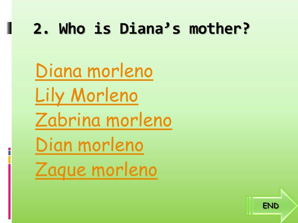 1. Who is Diana's father? Urbano marleno Reina keith Antonio Stiven Jonh smith END