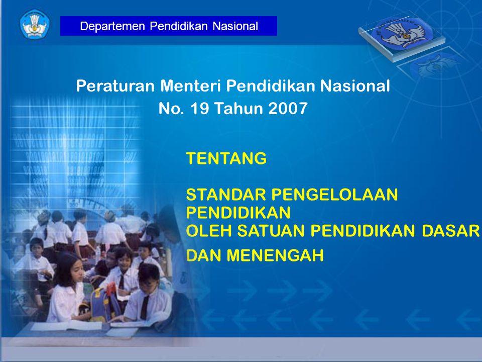 Peraturan Menteri Pendidikan Nasional No. 19 Tahun 2007 Departemen Pendidikan Nasional TENTANG STANDAR PENGELOLAAN PENDIDIKAN OLEH SATUAN PENDIDIKAN D