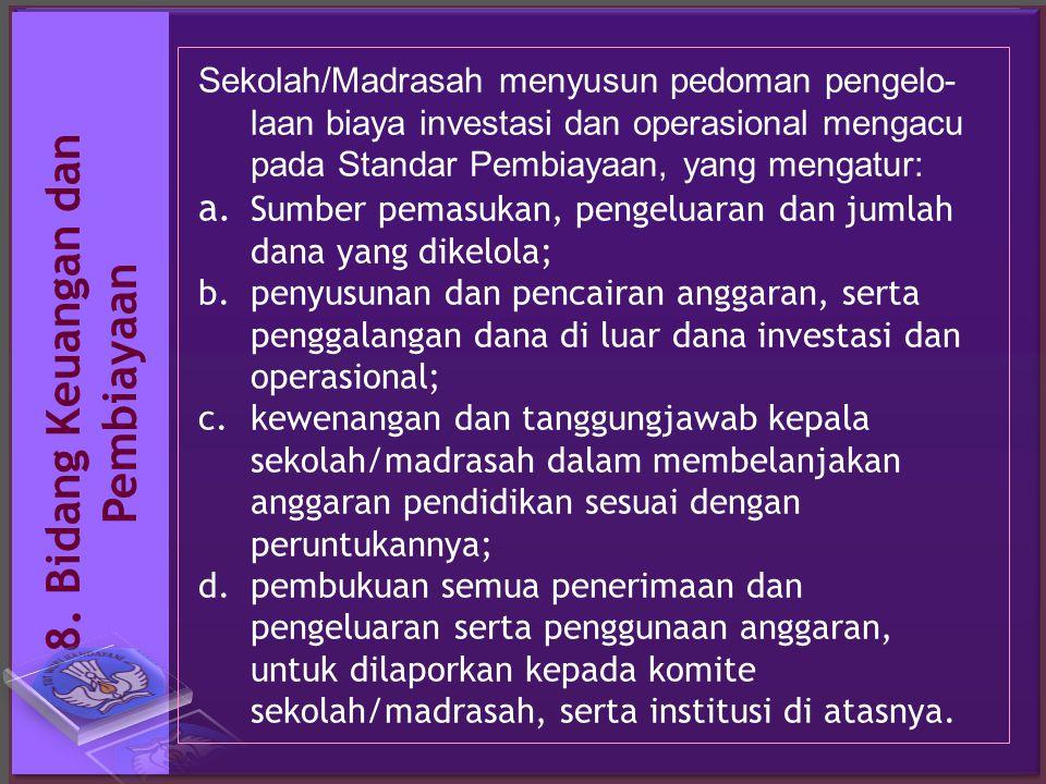 8. B i d a n g K e u a n g a n d a n P e m b i a y a a n Sekolah/Madrasah menyusun pedoman pengelo- laan biaya investasi dan operasional mengacu pada