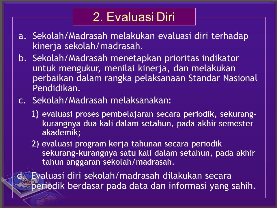 d.Evaluasi diri sekolah/madrasah dilakukan secara periodik berdasar pada data dan informasi yang sahih. 1) evaluasi proses pembelajaran secara periodi