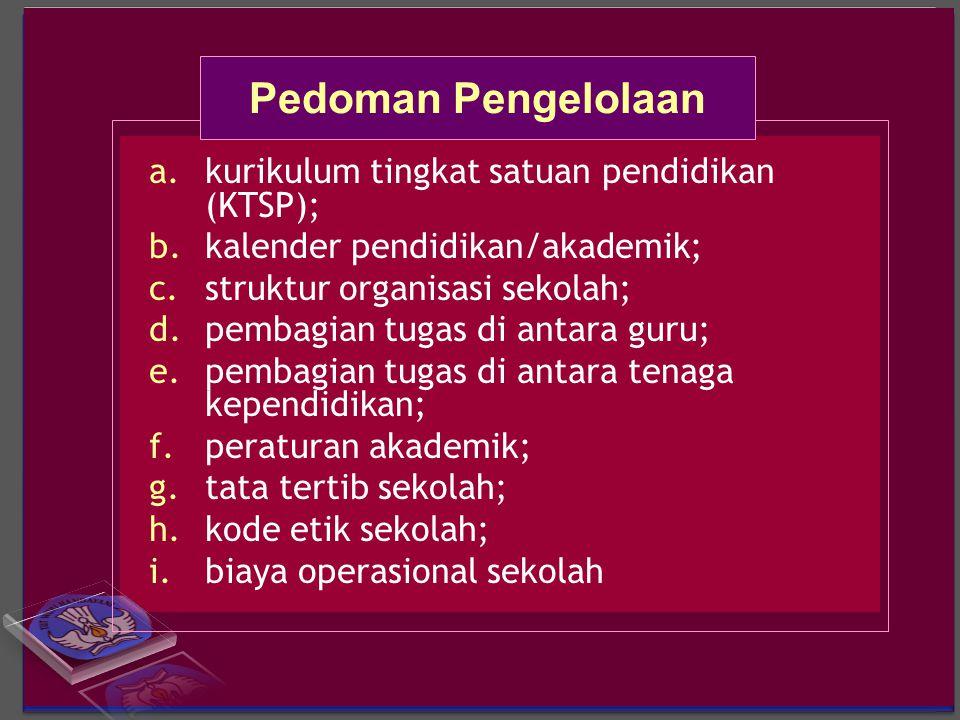a.kurikulum tingkat satuan pendidikan (KTSP); b.kalender pendidikan/akademik; c.struktur organisasi sekolah; d.pembagian tugas di antara guru; e.pemba