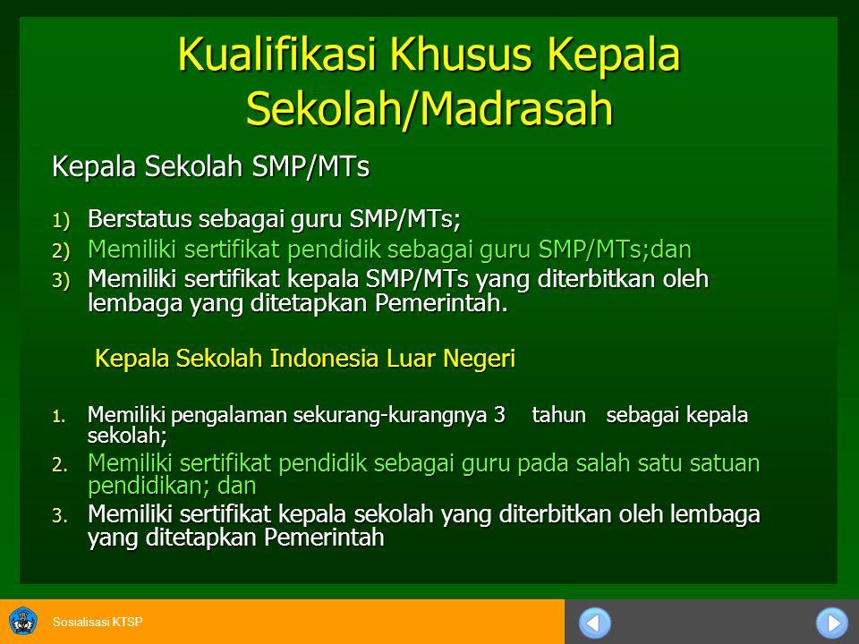 Sosialisasi KTSP KUALIFIKASI KEPALA SEKOLAH 1.Kualifikasi Umum Kepala Sekolah/Madrasah adalahsebagai berikut: a. Memiliki kualifikasi akademik sarjana