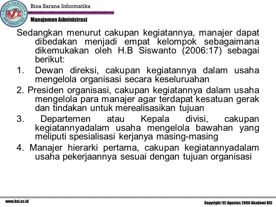 Sedangkan menurut cakupan kegiatannya, manajer dapat dibedakan menjadi empat kelompok sebagaimana dikemukakan oleh H.B Siswanto (2006:17) sebagai beri