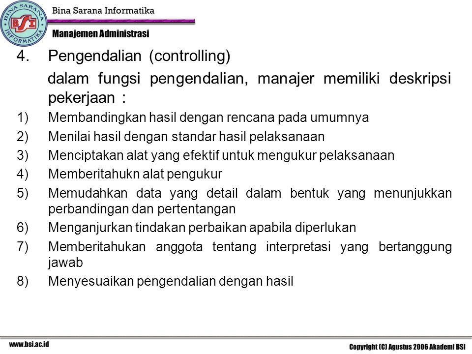 4.Pengendalian (controlling) dalam fungsi pengendalian, manajer memiliki deskripsi pekerjaan : 1)Membandingkan hasil dengan rencana pada umumnya 2)Men
