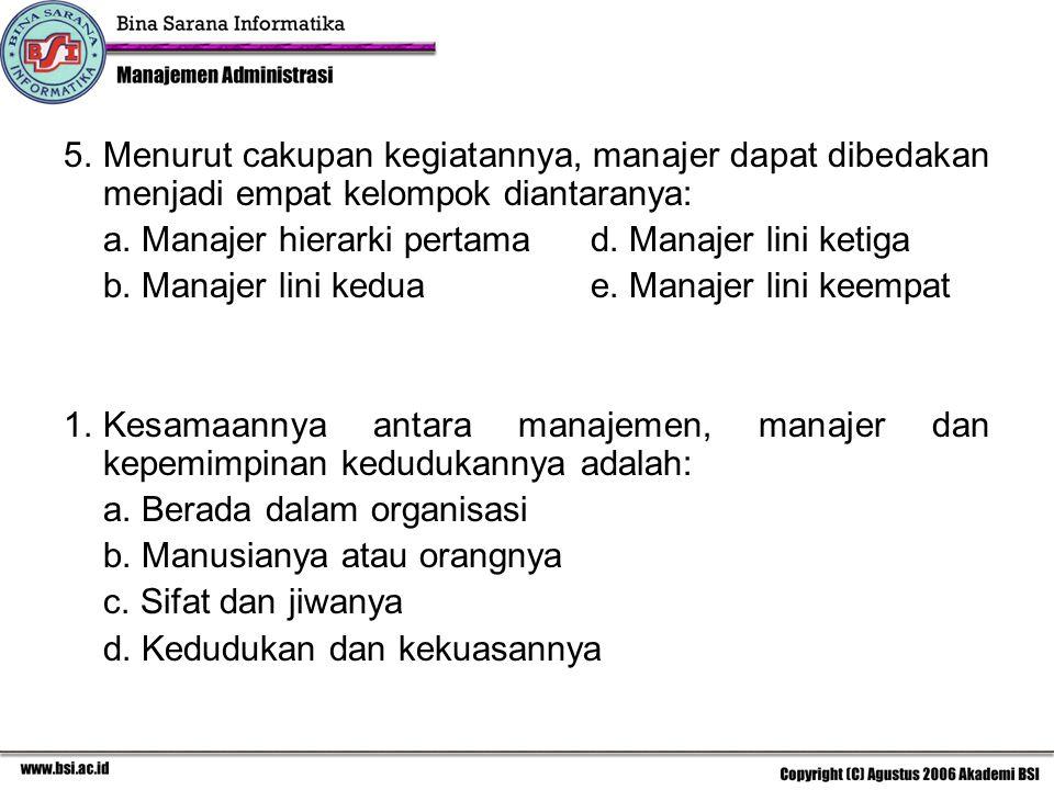 5. Menurut cakupan kegiatannya, manajer dapat dibedakan menjadi empat kelompok diantaranya: a. Manajer hierarki pertama d. Manajer lini ketiga b. Mana