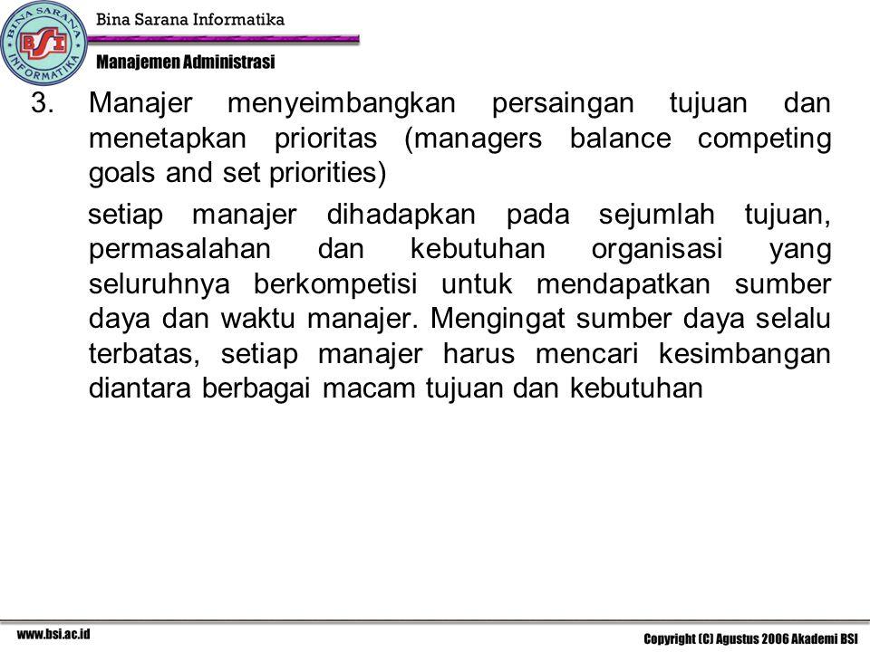 3.Manajer menyeimbangkan persaingan tujuan dan menetapkan prioritas (managers balance competing goals and set priorities) setiap manajer dihadapkan pa