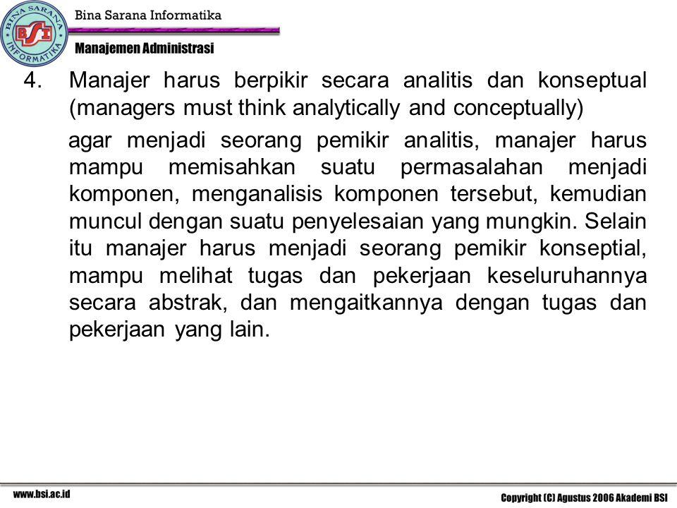 4.Manajer harus berpikir secara analitis dan konseptual (managers must think analytically and conceptually) agar menjadi seorang pemikir analitis, man