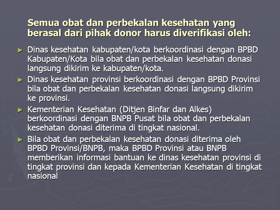Semua obat dan perbekalan kesehatan yang berasal dari pihak donor harus diverifikasi oleh: Semua obat dan perbekalan kesehatan yang berasal dari pihak