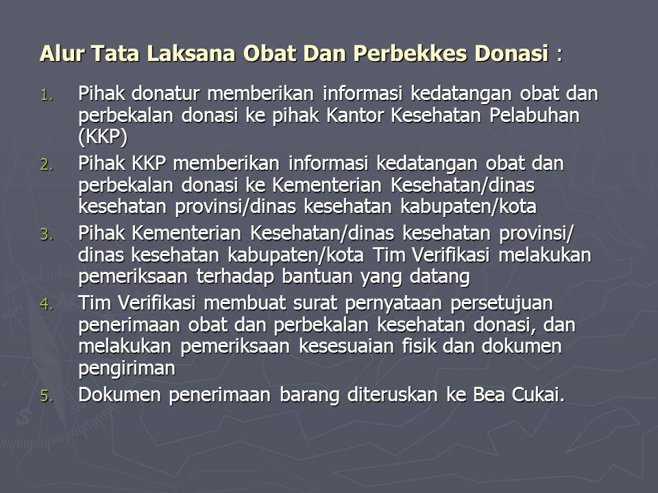 Alur Tata Laksana Obat Dan Perbekkes Donasi : 1. Pihak donatur memberikan informasi kedatangan obat dan perbekalan donasi ke pihak Kantor Kesehatan Pe