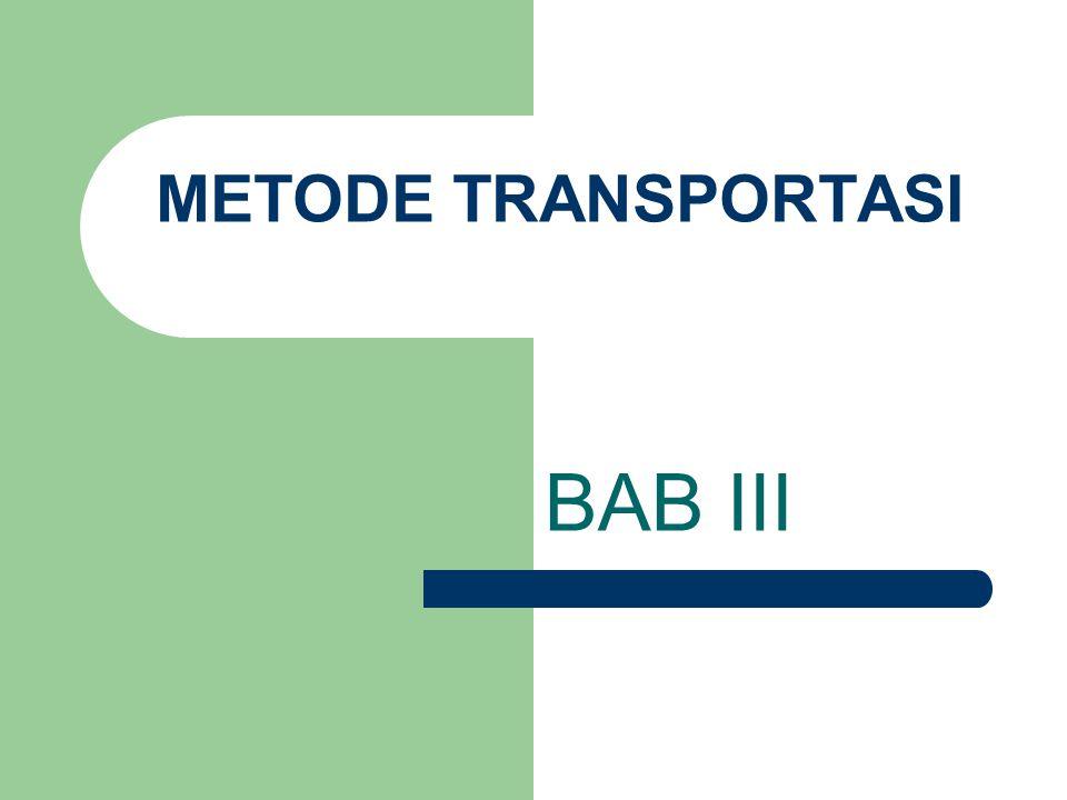 Model Transportasi Dilihat dari namanya, metode transportasi digunakan untuk mengoptimalkan biaya pengangkutan (transportasi) komoditas tunggal dari berbagai daerah sumber menuju berbagai daerah tujuan.