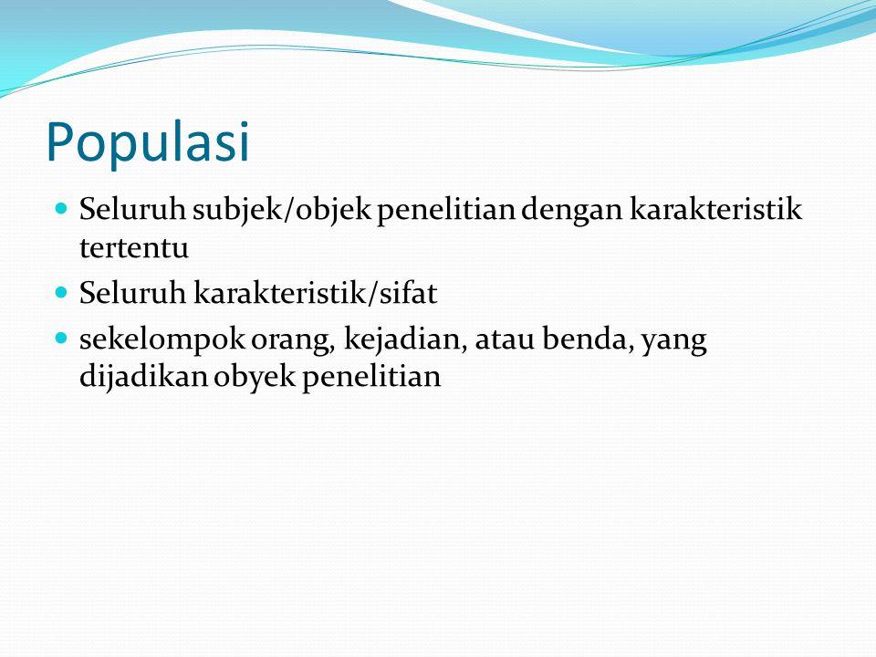 Populasi Seluruh subjek/objek penelitian dengan karakteristik tertentu Seluruh karakteristik/sifat sekelompok orang, kejadian, atau benda, yang dijadi