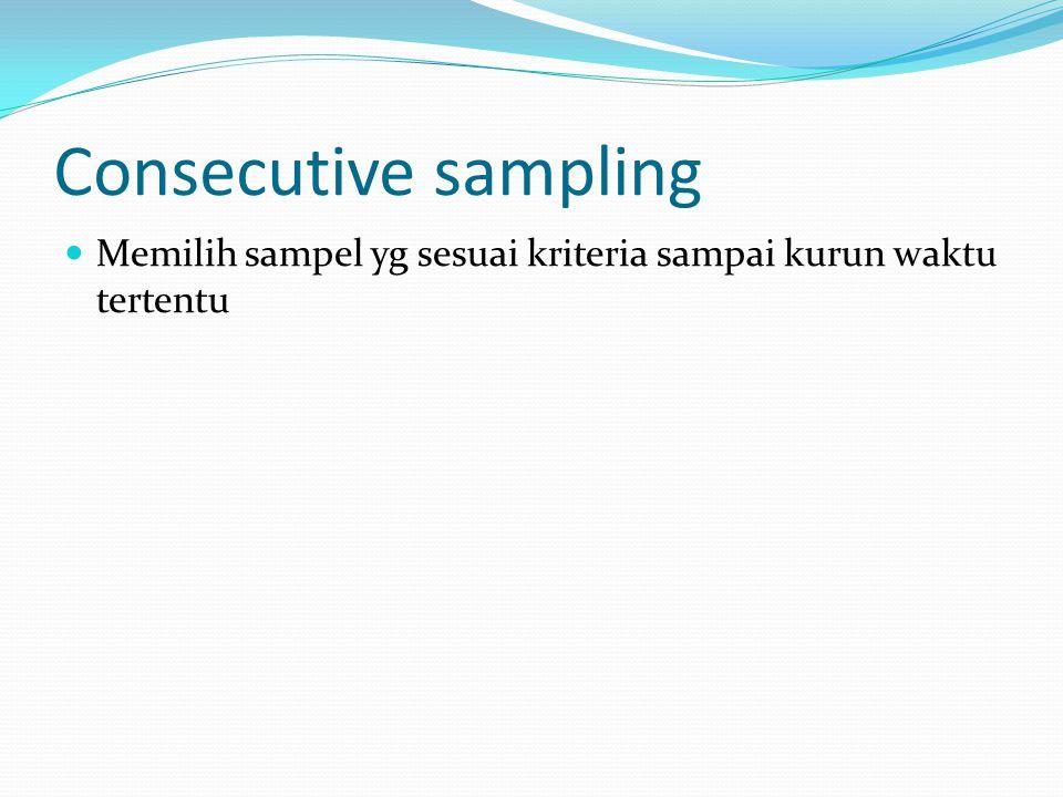 Convenience Sampling Sampel convenience adalah teknik penentuan sampel berdasarkan kebetulan saja, anggota populasi yang ditemui peneliti dan bersedia menjadi responden di jadikan sampel.