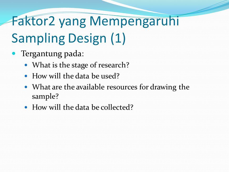 Faktor2 yang Mempengaruhi Sampling Design (1) Tergantung pada: What is the stage of research.