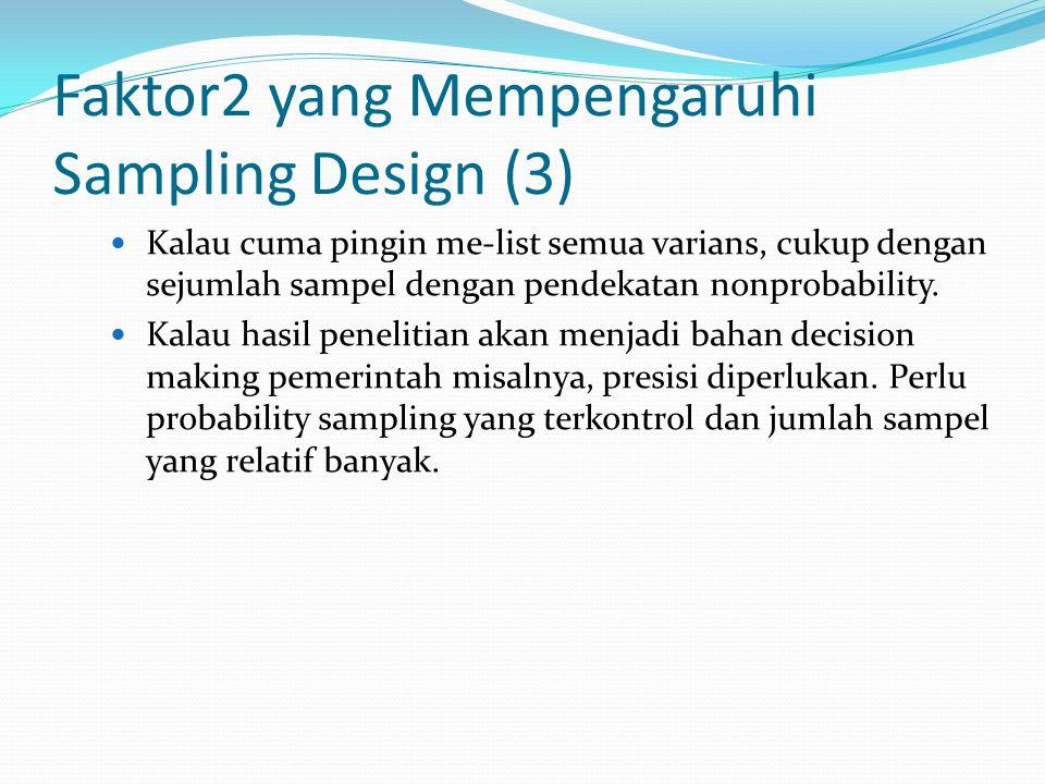 Faktor2 yang Mempengaruhi Sampling Design (4) Available resources Jika akurasi menjadi pertimbangan utama, perlu digunakan sampling design yang menghasilkan sampel yang paling presisi.