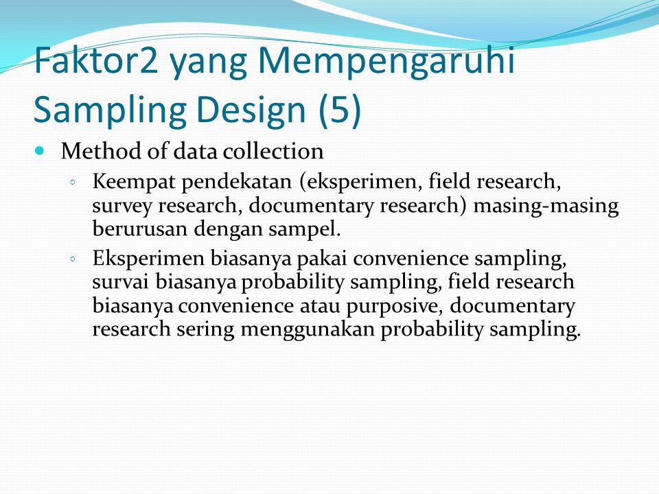 Faktor2 yang Mempengaruhi Sample Size (1) Antara lain: Heterogenitas dari populasi Tingkat presisi yang dikehendaki Tipe sampling design yang digunakan Resources availability Number of breakdowns planned in data analysis