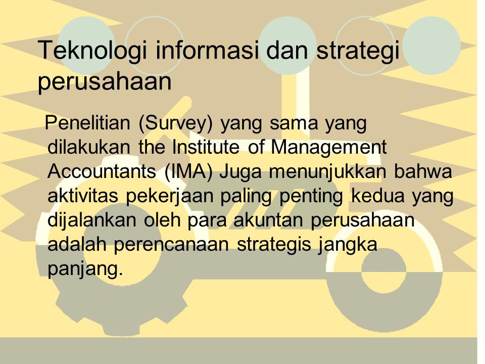 Teknologi informasi dan strategi perusahaan Penelitian (Survey) yang sama yang dilakukan the Institute of Management Accountants (IMA) Juga menunjukka
