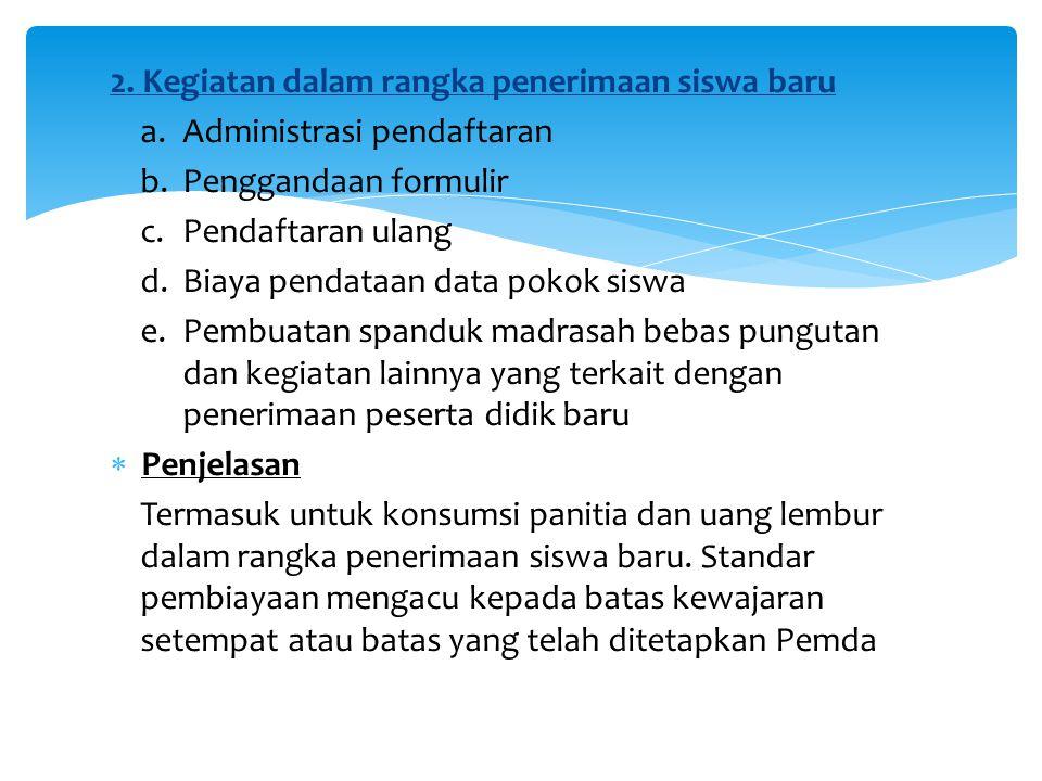 2. Kegiatan dalam rangka penerimaan siswa baru a.Administrasi pendaftaran b.Penggandaan formulir c.Pendaftaran ulang d.Biaya pendataan data pokok sisw