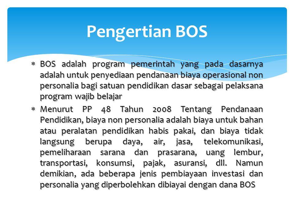  BOS adalah program pemerintah yang pada dasarnya adalah untuk penyediaan pendanaan biaya operasional non personalia bagi satuan pendidikan dasar seb