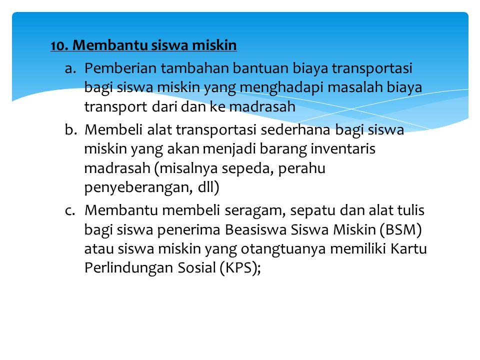 10. Membantu siswa miskin a.Pemberian tambahan bantuan biaya transportasi bagi siswa miskin yang menghadapi masalah biaya transport dari dan ke madras