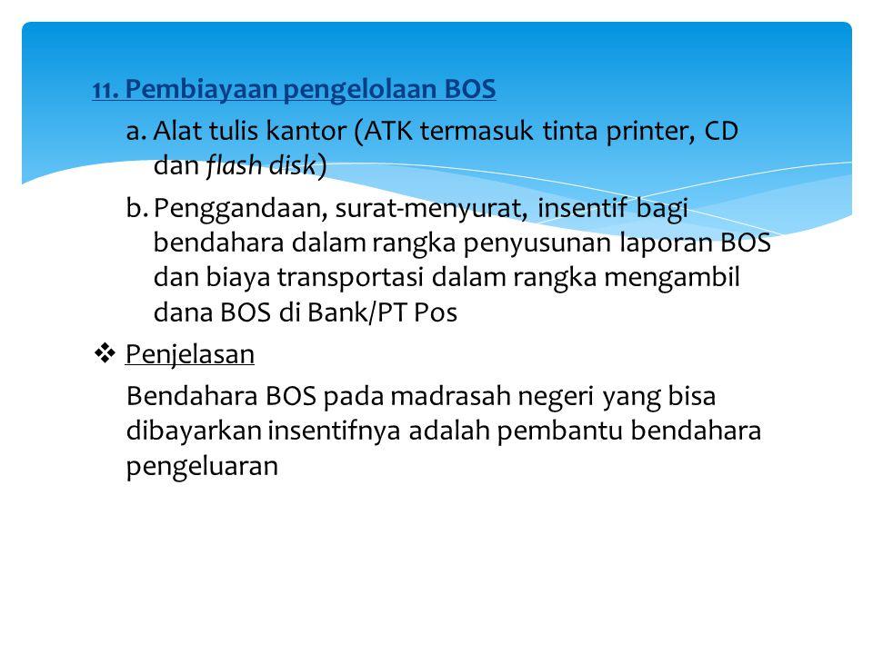 11. Pembiayaan pengelolaan BOS a.Alat tulis kantor (ATK termasuk tinta printer, CD dan flash disk) b.Penggandaan, surat-menyurat, insentif bagi bendah