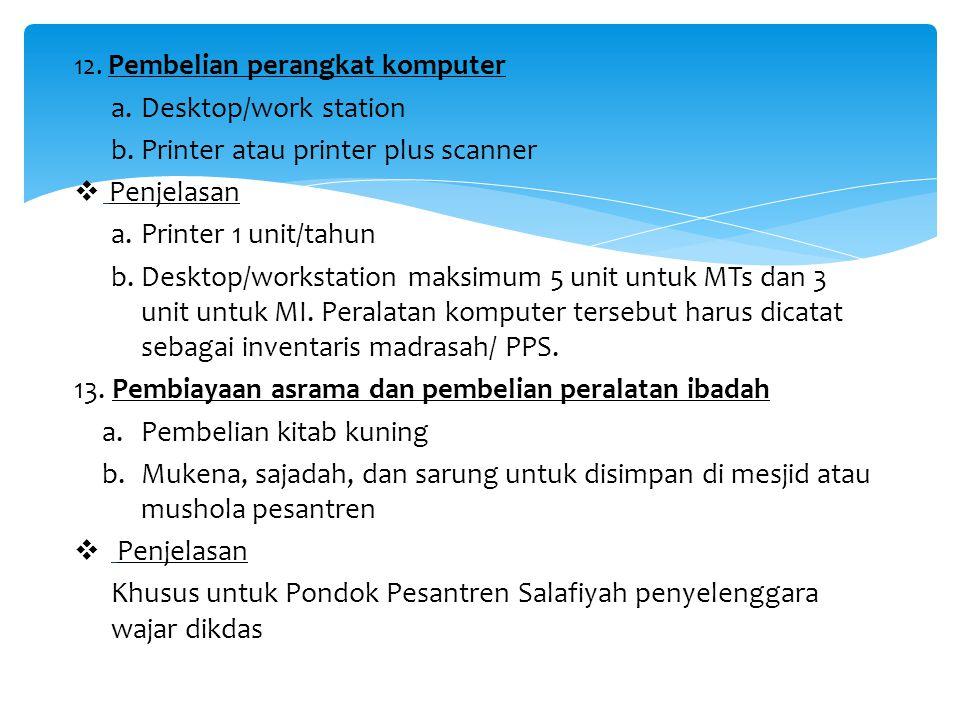 12. Pembelian perangkat komputer a.Desktop/work station b.Printer atau printer plus scanner  Penjelasan a.Printer 1 unit/tahun b.Desktop/workstation