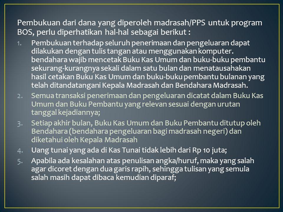 Pembukuan dari dana yang diperoleh madrasah/PPS untuk program BOS, perlu diperhatikan hal-hal sebagai berikut : 1.Pembukuan terhadap seluruh penerimaa