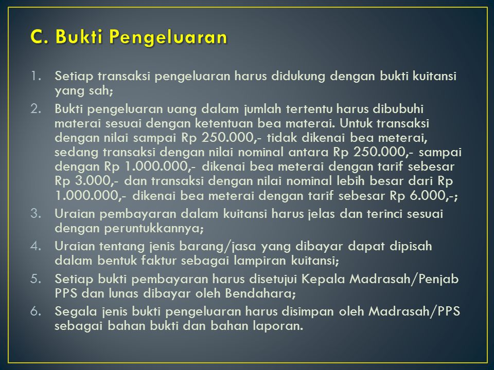 1.Setiap transaksi pengeluaran harus didukung dengan bukti kuitansi yang sah; 2.Bukti pengeluaran uang dalam jumlah tertentu harus dibubuhi materai se