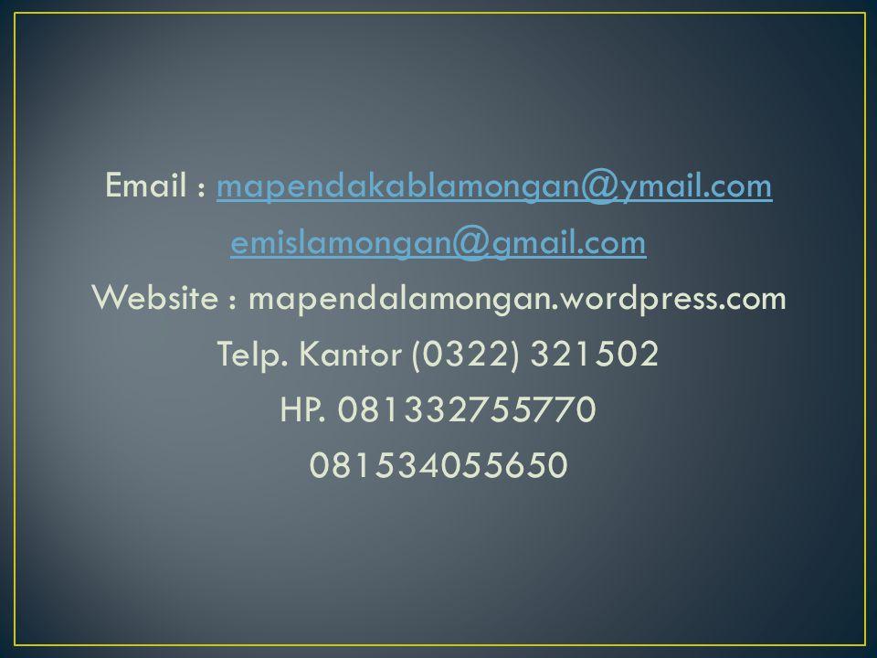 Email : mapendakablamongan@ymail.commapendakablamongan@ymail.com emislamongan@gmail.com Website : mapendalamongan.wordpress.com Telp. Kantor (0322) 32