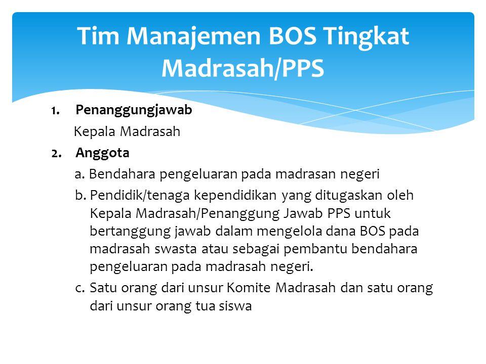 1.Melakukan verifikasi jumlah dana yang diterima dengan data siswa yang ada 2.Bersama-sama dengan Komite Madrasah mengidentifikasi siswa miskin yang akan dibebaskan dari segala jenis iuran (Formulir BOS- 09); 3.Mengelola dana BOS secara bertanggungjawab dan transparan; 4.Mengumumkan daftar komponen yang boleh dan yang tidak boleh dibiayai oleh dana BOS serta rencana penggunaan dana BOS (Formulir BOS-12A); 5.Mengumumkan besar dana BOS yang digunakan oleh madrasah di papan pengumuman Formulir BOS-12B); 6.Membuat laporan bulanan pengeluaran dana BOS 7.Bertanggungjawab terhadap penyimpangan penggunaan dana di madrasah/PPS; 8.Memberikan pelayanan dan penanganan pengaduan masyarakat; 9.Melaporkan penggunaan dana BOS kepada Tim Manajemen BOS Kab.