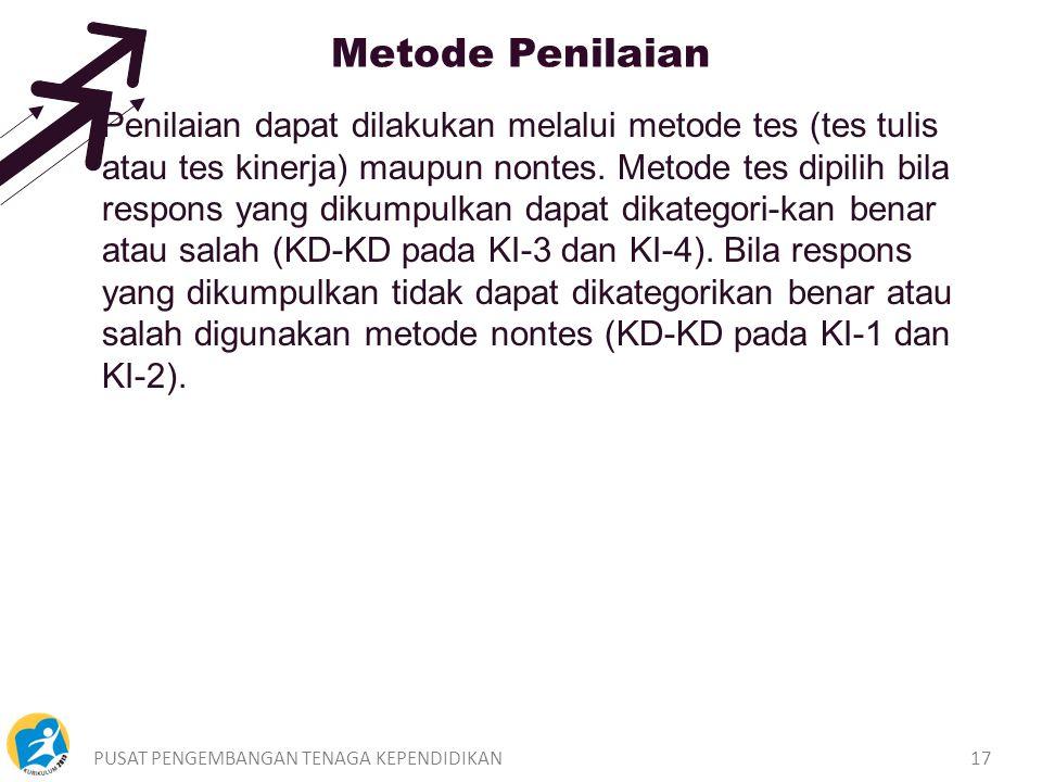 PUSAT PENGEMBANGAN TENAGA KEPENDIDIKAN17 Metode Penilaian Penilaian dapat dilakukan melalui metode tes (tes tulis atau tes kinerja) maupun nontes.