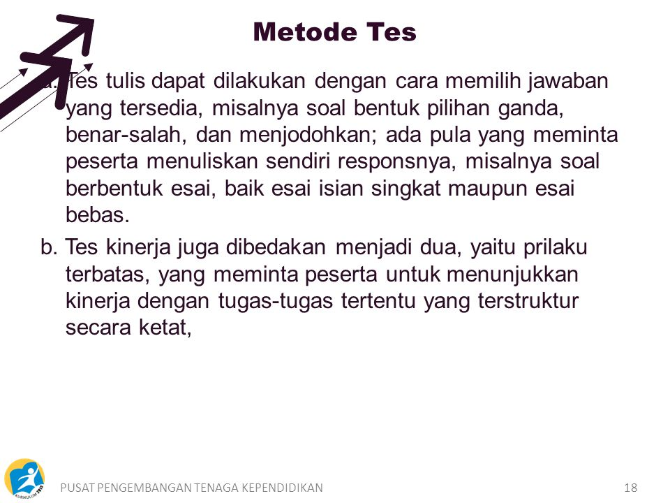 PUSAT PENGEMBANGAN TENAGA KEPENDIDIKAN18 Metode Tes a.