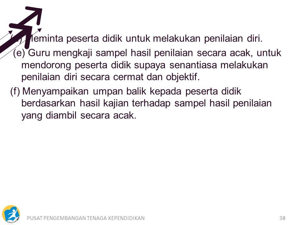 PUSAT PENGEMBANGAN TENAGA KEPENDIDIKAN38 (d) Meminta peserta didik untuk melakukan penilaian diri.