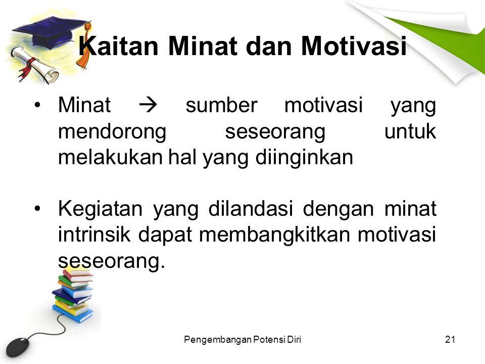 Kaitan Minat dan Motivasi Pengembangan Potensi Diri21 Minat  sumber motivasi yang mendorong seseorang untuk melakukan hal yang diinginkan Kegiatan ya