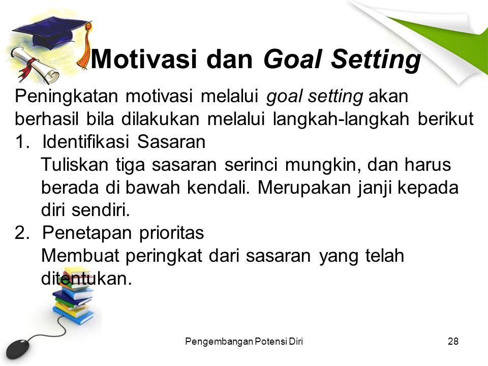 Pengembangan Potensi Diri28 Peningkatan motivasi melalui goal setting akan berhasil bila dilakukan melalui langkah-langkah berikut 1.Identifikasi Sasa