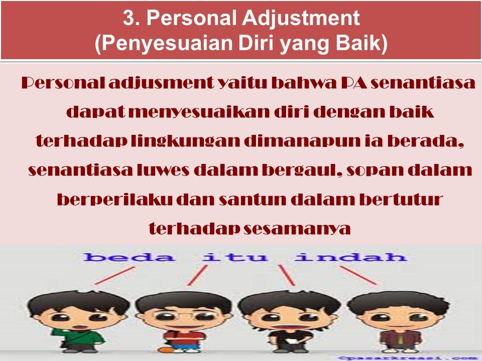 3. Personal Adjustment (Penyesuaian Diri yang Baik) Personal adjusment yaitu bahwa PA senantiasa dapat menyesuaikan diri dengan baik terhadap lingkung