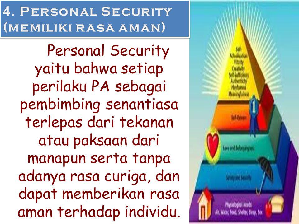 Personal Security yaitu bahwa setiap perilaku PA sebagai pembimbing senantiasa terlepas dari tekanan atau paksaan dari manapun serta tanpa adanya rasa
