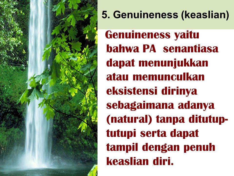 5. Genuineness (keaslian) Genuineness yaitu bahwa PA senantiasa dapat menunjukkan atau memunculkan eksistensi dirinya sebagaimana adanya (natural) tan