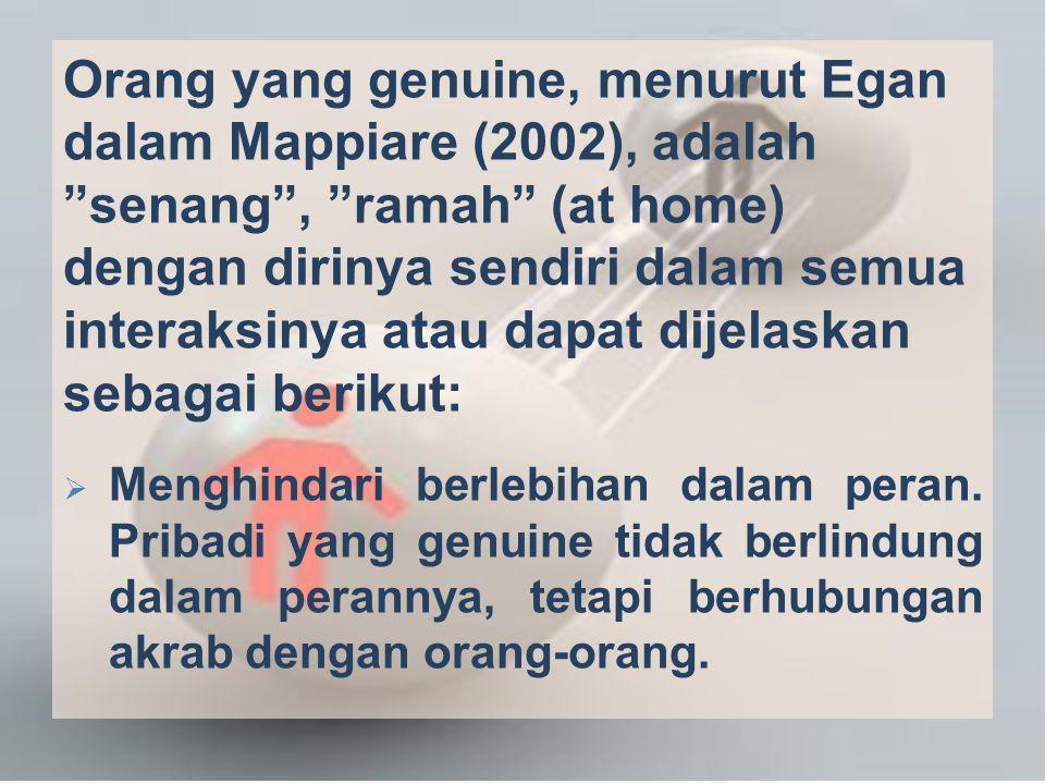 """Orang yang genuine, menurut Egan dalam Mappiare (2002), adalah """"senang"""", """"ramah"""" (at home) dengan dirinya sendiri dalam semua interaksinya atau dapat"""