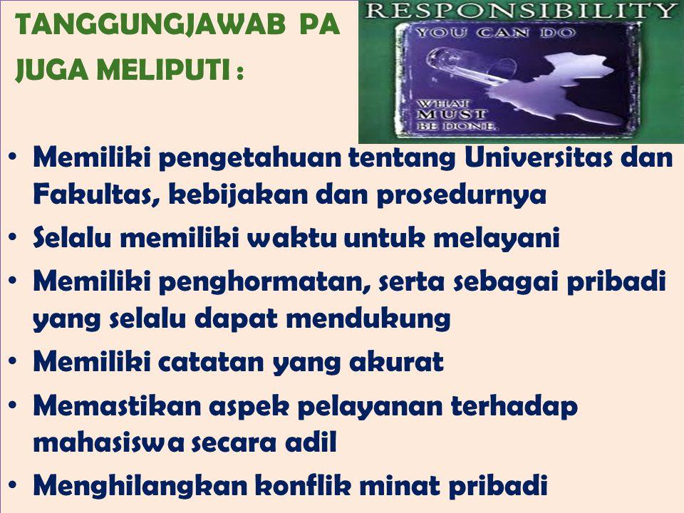 TANGGUNGJAWAB PA JUGA MELIPUTI : Memiliki pengetahuan tentang Universitas dan Fakultas, kebijakan dan prosedurnya Selalu memiliki waktu untuk melayani