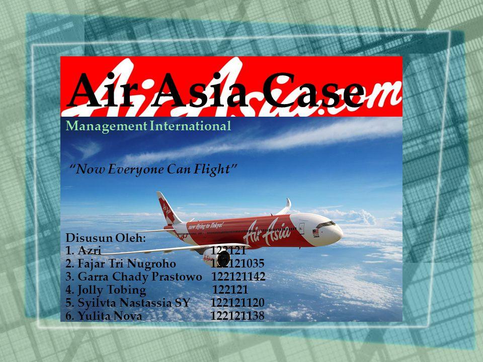 Air Asia Case Management International Now Everyone Can Flight Disusun Oleh: 1.