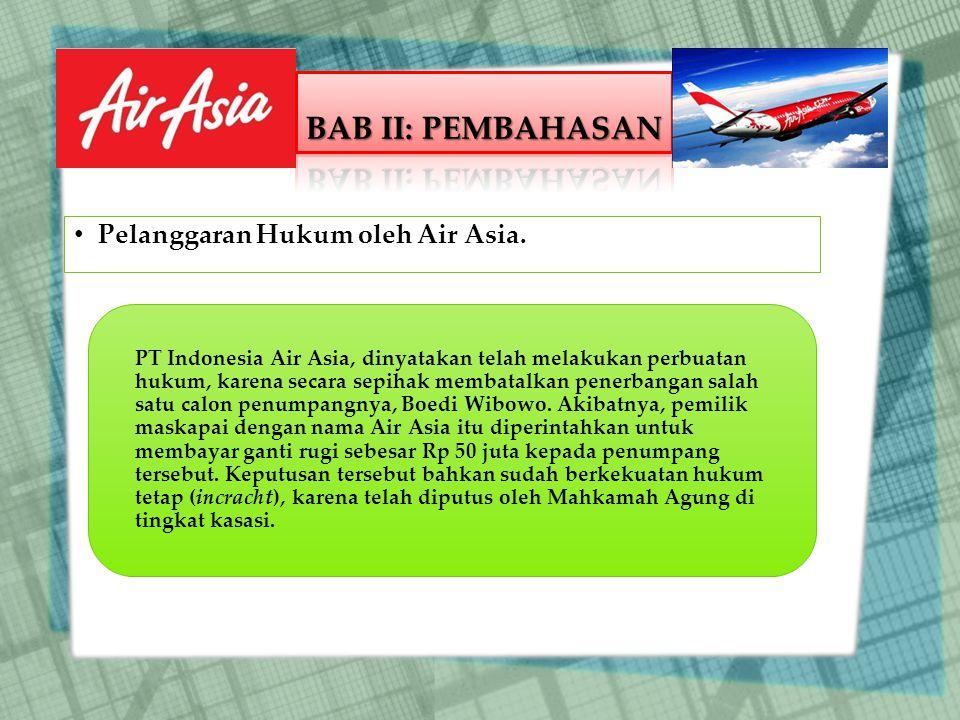 PT Indonesia Air Asia, dinyatakan telah melakukan perbuatan hukum, karena secara sepihak membatalkan penerbangan salah satu calon penumpangnya, Boedi Wibowo.