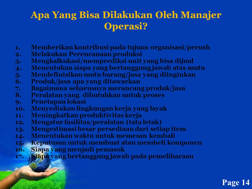 Page 14 Apa Yang Bisa Dilakukan Oleh Manajer Operasi? 1.Memberikan kontribusi pada tujuan organisasi/perush 2.Melakukan Perencanaan produksi 3.Mengkal