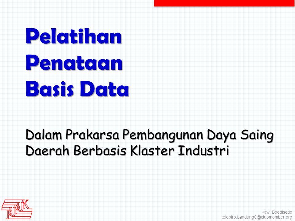 Pelatihan Penataan Basis Data Dalam Prakarsa Pembangunan Daya Saing Daerah Berbasis Klaster Industri Kawi Boedisetio telebiro.bandung0@clubmember.org