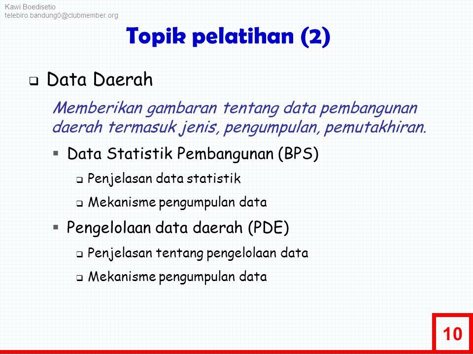 10 Topik pelatihan (2)  Data Daerah Memberikan gambaran tentang data pembangunan daerah termasuk jenis, pengumpulan, pemutakhiran.  Data Statistik P