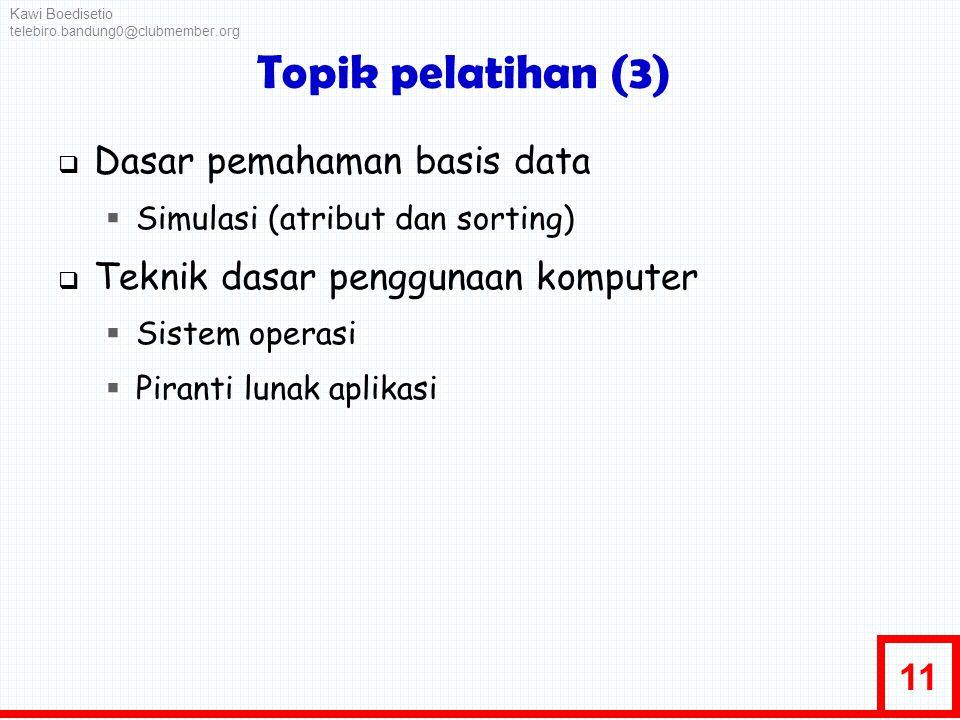 11 Topik pelatihan (3)  Dasar pemahaman basis data  Simulasi (atribut dan sorting)  Teknik dasar penggunaan komputer  Sistem operasi  Piranti lun
