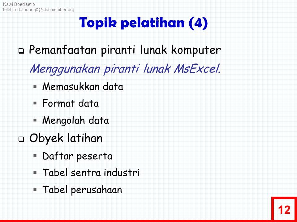 12 Topik pelatihan (4)  Pemanfaatan piranti lunak komputer Menggunakan piranti lunak MsExcel.  Memasukkan data  Format data  Mengolah data  Obyek