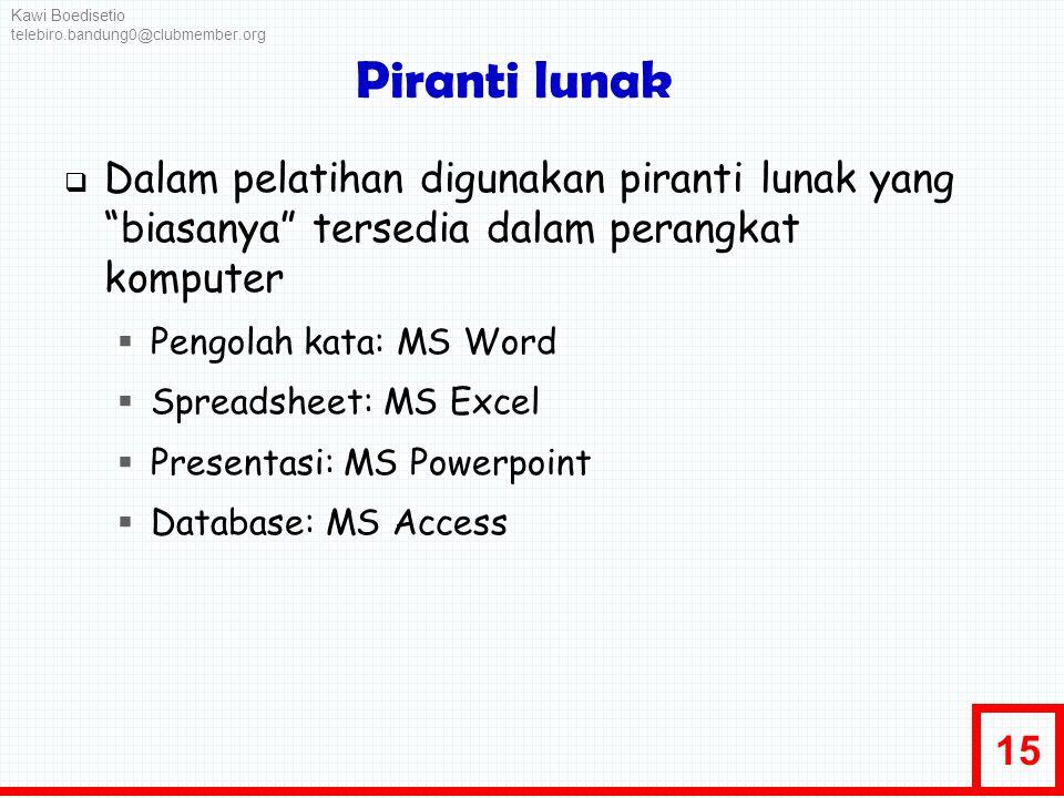 """15 Piranti lunak  Dalam pelatihan digunakan piranti lunak yang """"biasanya"""" tersedia dalam perangkat komputer  Pengolah kata: MS Word  Spreadsheet: M"""