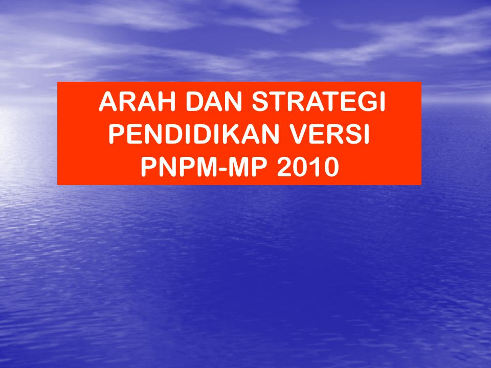ARAH DAN STRATEGI PENDIDIKAN VERSI PNPM-MP 2010