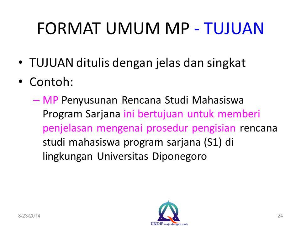 FORMAT UMUM MP - TUJUAN TUJUAN ditulis dengan jelas dan singkat Contoh: – MP Penyusunan Rencana Studi Mahasiswa Program Sarjana ini bertujuan untuk me